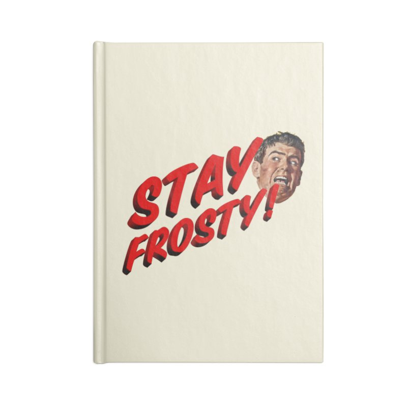 Stay Frosty! Accessories Blank Journal Notebook by Slap Happy Ultd Emporium