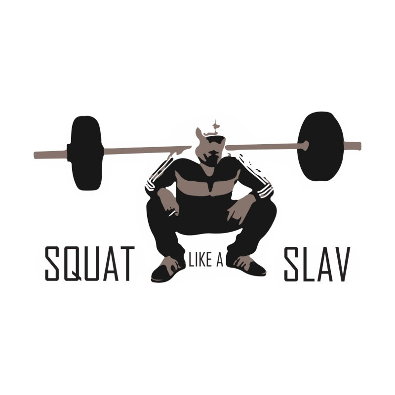 Squat Like a Gym Slav None  by SlavicStyle