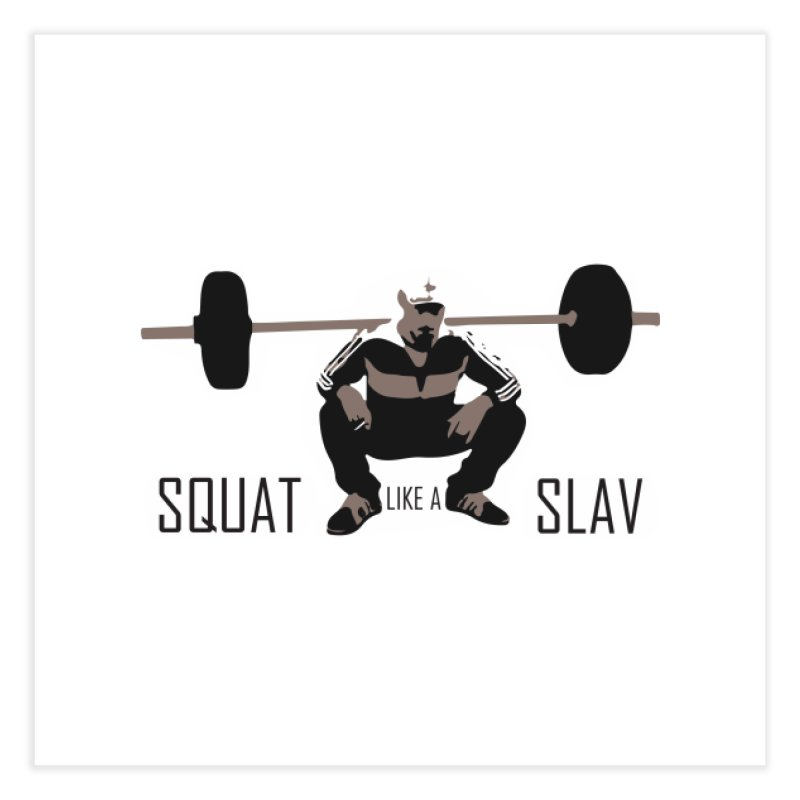 Squat Like a Gym Slav Home  by SlavicStyle