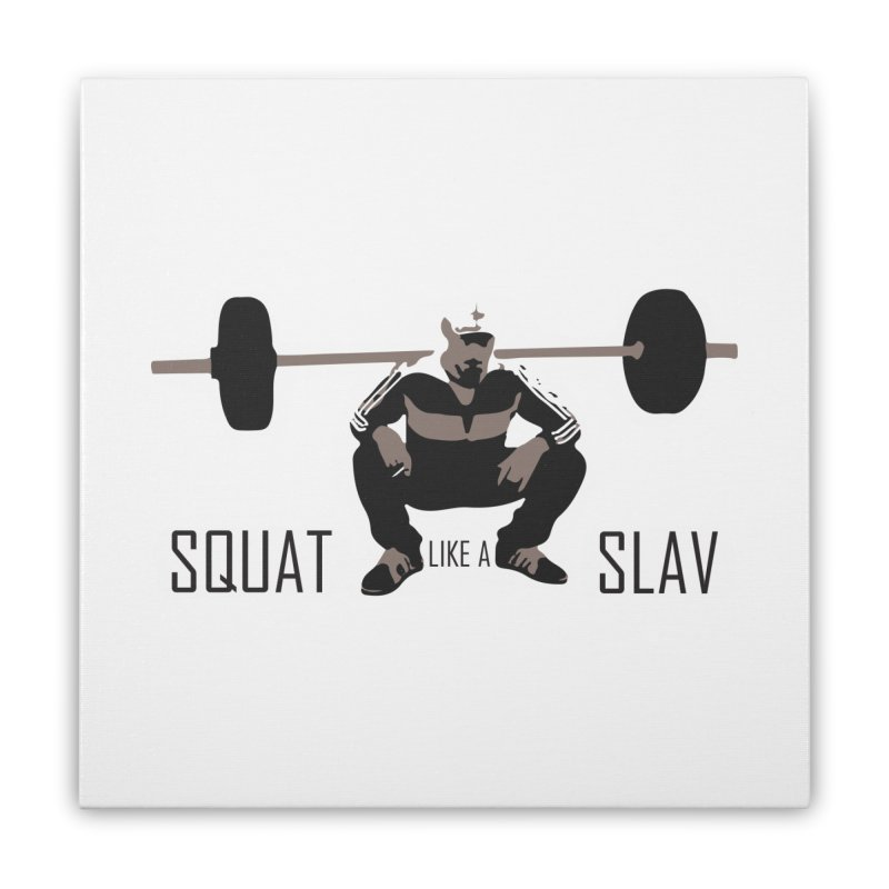 Squat Like a Gym Slav Home Stretched Canvas by SlavicStyle