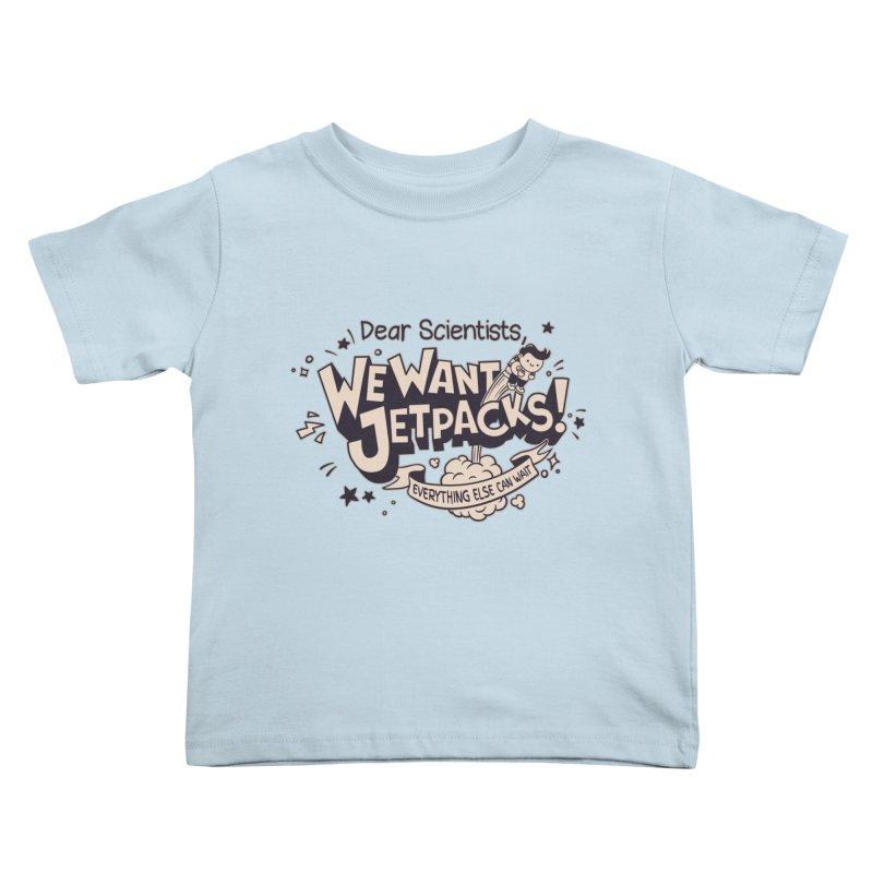 WE WANT JET PACKS Kids Toddler T-Shirt by Slogantees