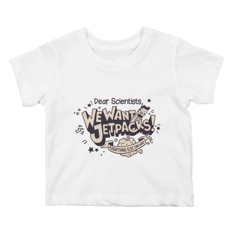 WE WANT JET PACKS Kids Baby T-Shirt by Slogantees