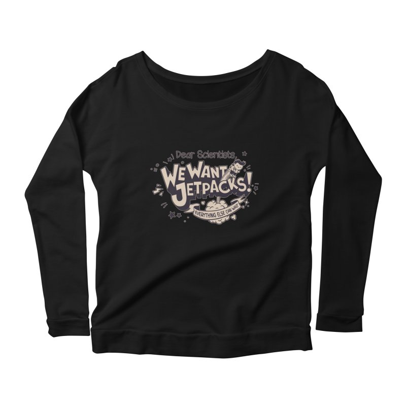 WE WANT JET PACKS Women's Longsleeve Scoopneck  by Slogantees