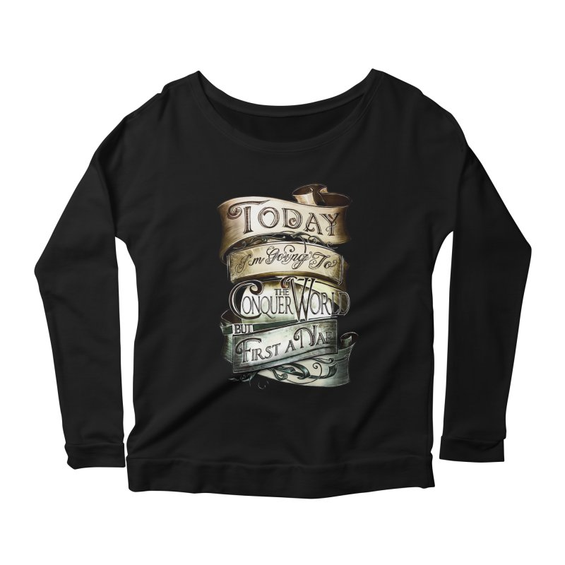 Today the World Women's Longsleeve Scoopneck  by Slogantees