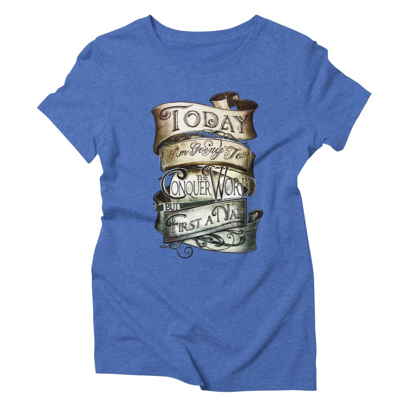 Today the World Women's Triblend T-shirt by Slogantees