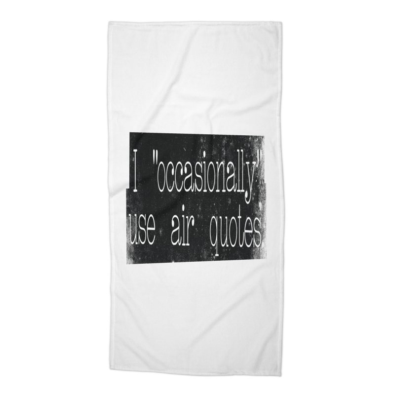 "I ""Occasionally"" Use Air Quotes Accessories Beach Towel by Slogantees"