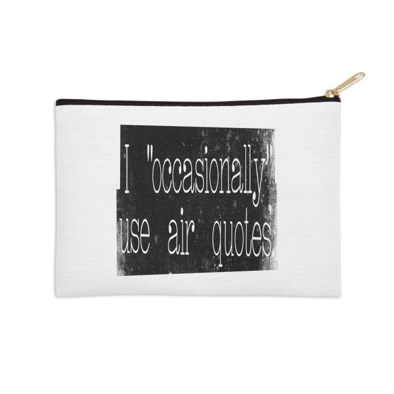 "I ""Occasionally"" Use Air Quotes Accessories Zip Pouch by Slogantees"