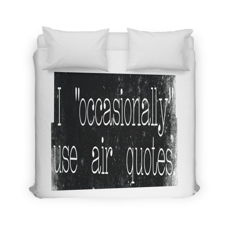 "I ""Occasionally"" Use Air Quotes Home Duvet by Slogantees"