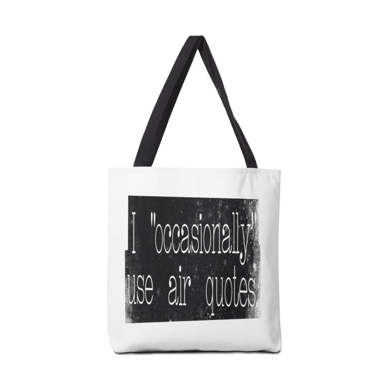 "I ""Occasionally"" Use Air Quotes Accessories Bag by Slogantees"