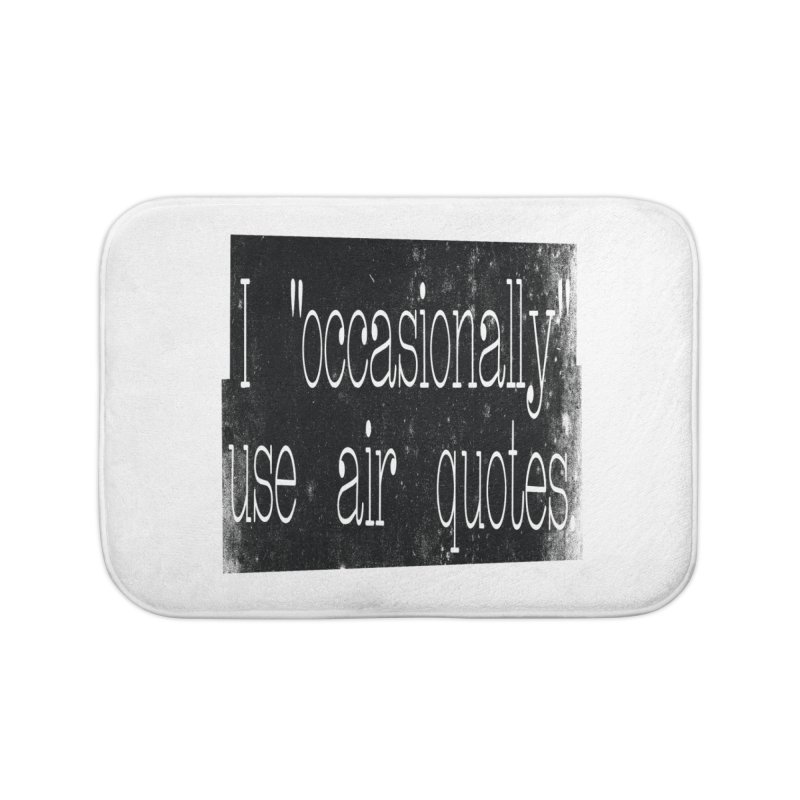 "I ""Occasionally"" Use Air Quotes Home Bath Mat by Slogantees"