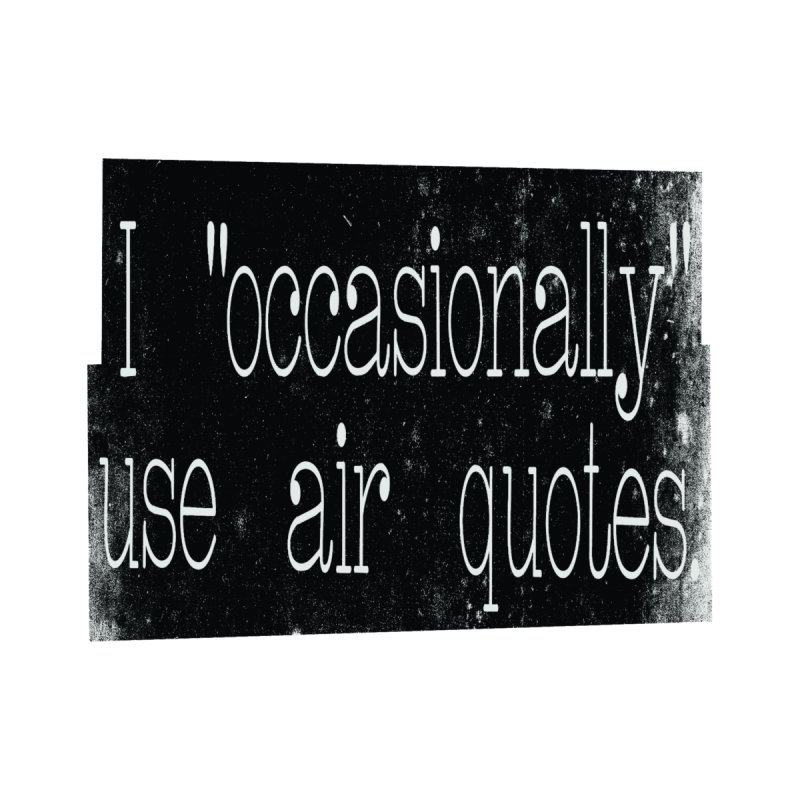 "I ""Occasionally"" Use Air Quotes by Slogantees"