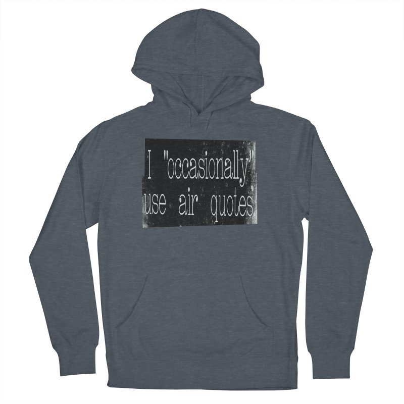 """I """"Occasionally"""" Use Air Quotes Women's Pullover Hoody by Slogantees"""