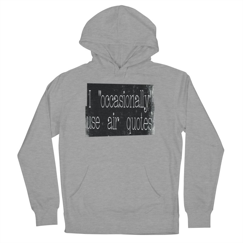 "I ""Occasionally"" Use Air Quotes Women's Pullover Hoody by Slogantees"