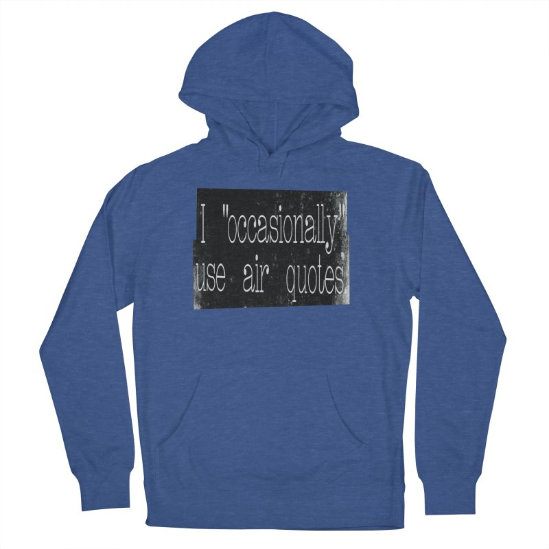 "I ""Occasionally"" Use Air Quotes Men's Pullover Hoody by Slogantees"