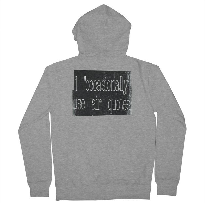 """I """"Occasionally"""" Use Air Quotes Women's Zip-Up Hoody by Slogantees"""