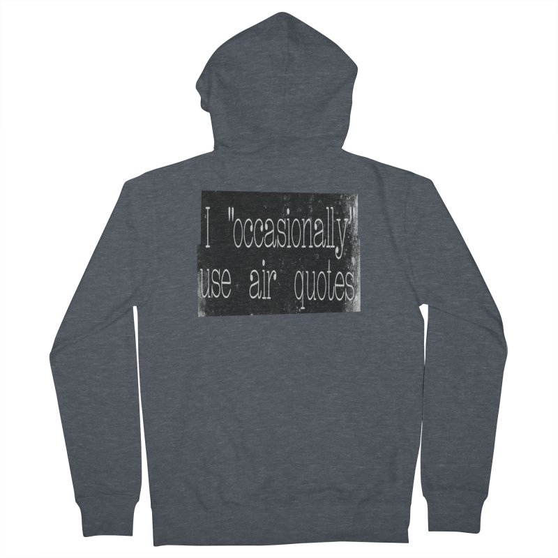 "I ""Occasionally"" Use Air Quotes Men's Zip-Up Hoody by Slogantees"