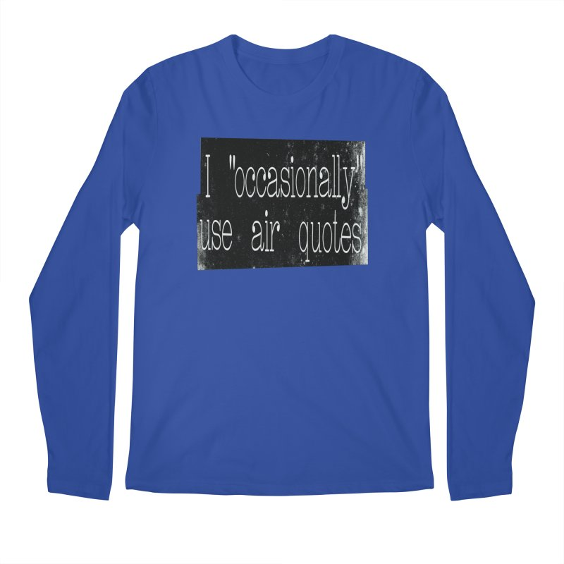 """I """"Occasionally"""" Use Air Quotes Men's Longsleeve T-Shirt by Slogantees"""
