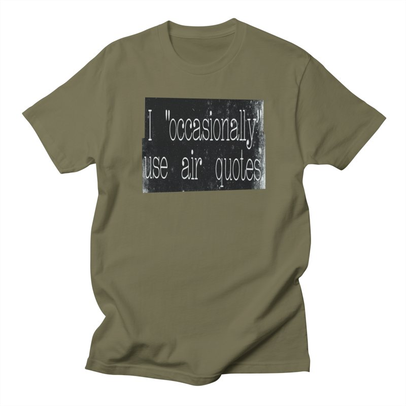 """I """"Occasionally"""" Use Air Quotes Women's Unisex T-Shirt by Slogantees"""
