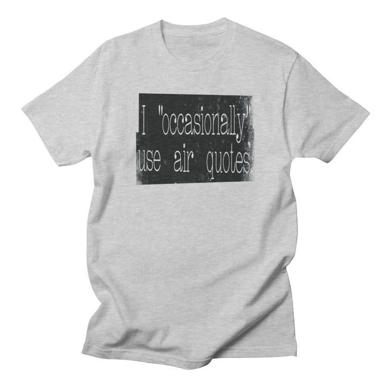 """I """"Occasionally"""" Use Air Quotes Men's T-shirt by Slogantees"""
