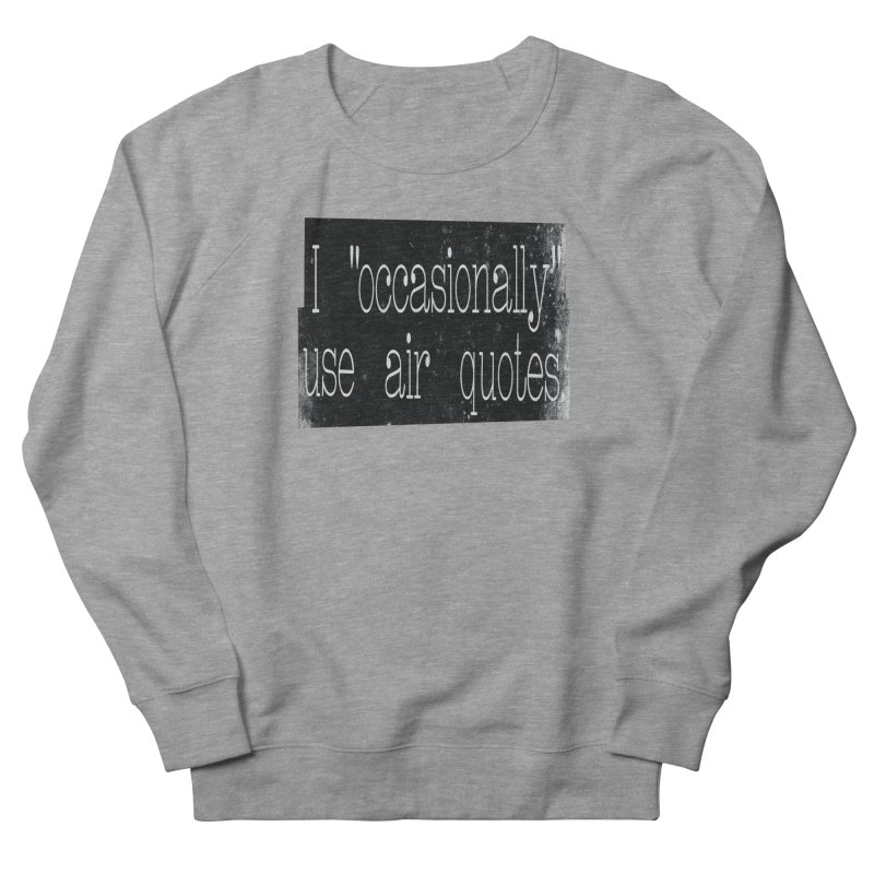 """I """"Occasionally"""" Use Air Quotes Women's Sweatshirt by Slogantees"""