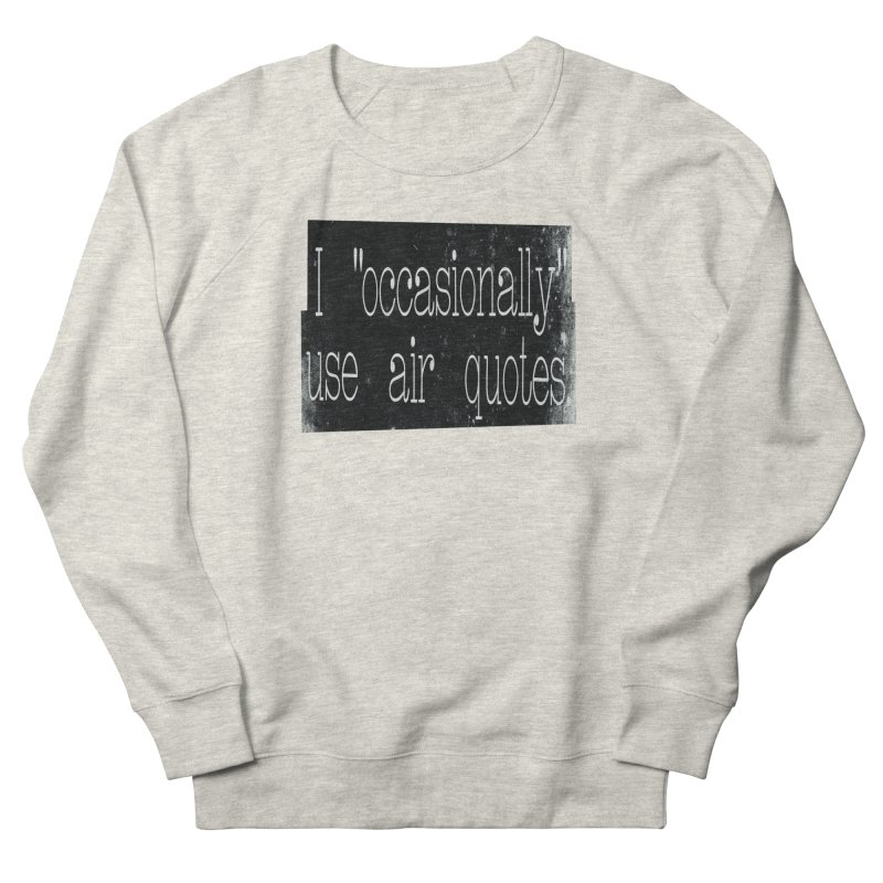 """I """"Occasionally"""" Use Air Quotes Men's Sweatshirt by Slogantees"""