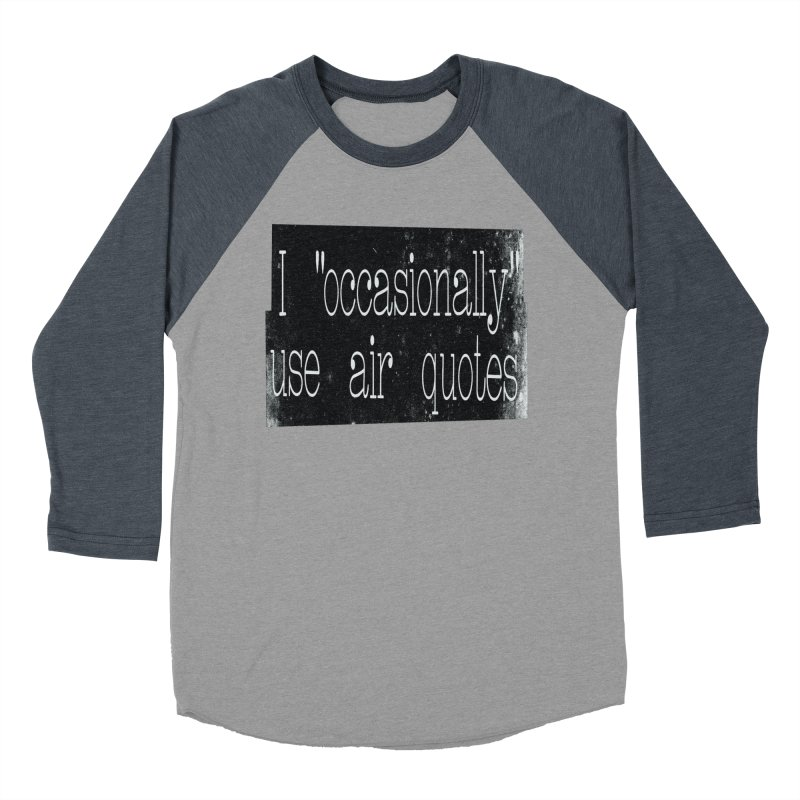 """I """"Occasionally"""" Use Air Quotes Women's Baseball Triblend T-Shirt by Slogantees"""
