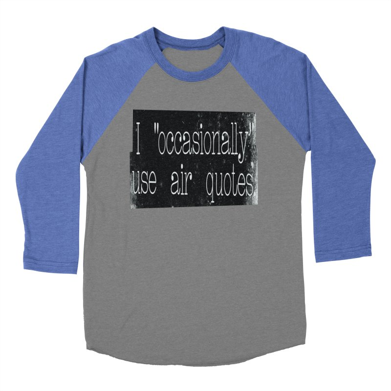 "I ""Occasionally"" Use Air Quotes Men's Baseball Triblend T-Shirt by Slogantees"