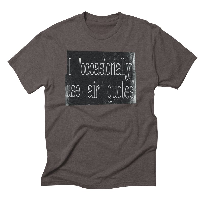"I ""Occasionally"" Use Air Quotes Men's Triblend T-shirt by Slogantees"