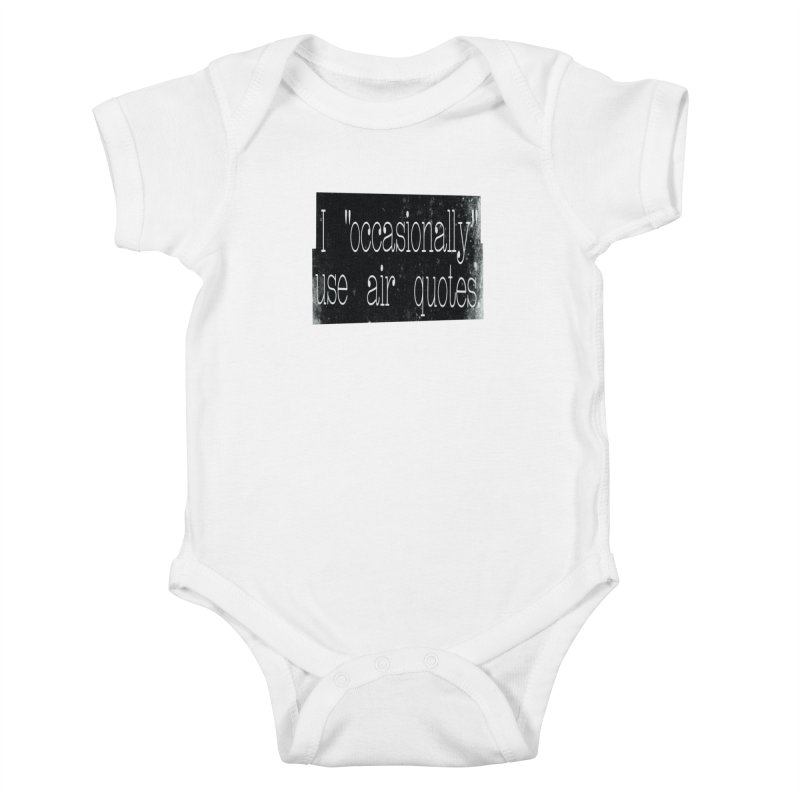 """I """"Occasionally"""" Use Air Quotes Kids Baby Bodysuit by Slogantees"""