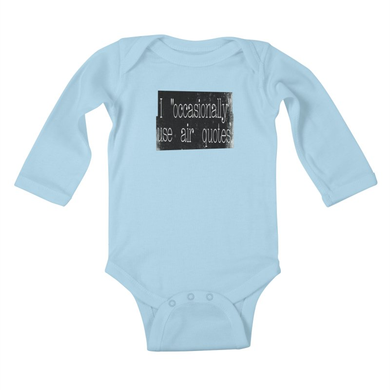 """I """"Occasionally"""" Use Air Quotes Kids Baby Longsleeve Bodysuit by Slogantees"""