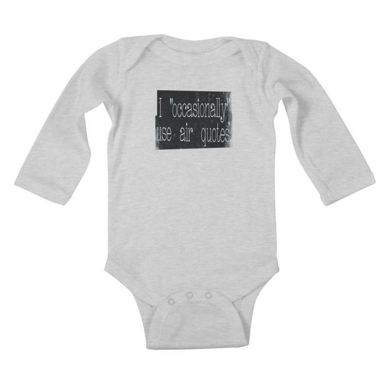"I ""Occasionally"" Use Air Quotes Kids Baby Longsleeve Bodysuit by Slogantees"