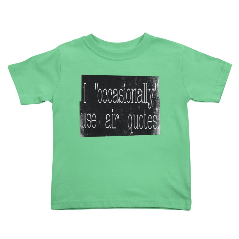 """I """"Occasionally"""" Use Air Quotes Kids Toddler T-Shirt by Slogantees"""