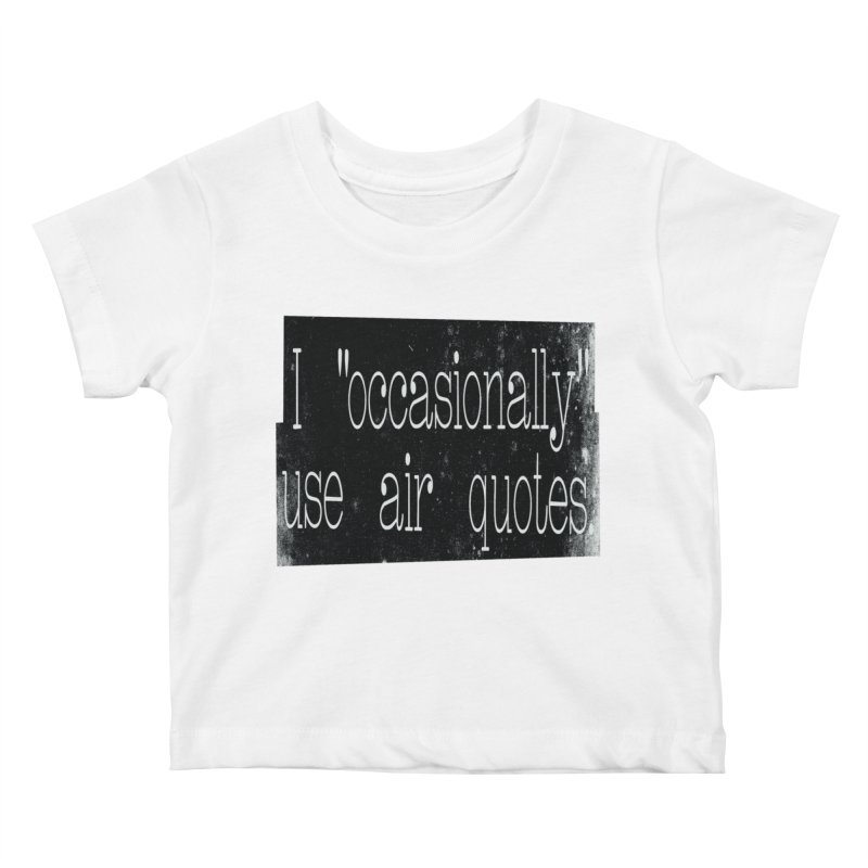 "I ""Occasionally"" Use Air Quotes Kids Baby T-Shirt by Slogantees"