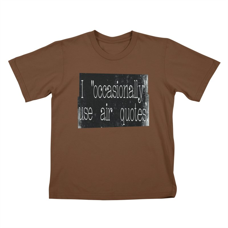 "I ""Occasionally"" Use Air Quotes Kids T-shirt by Slogantees"