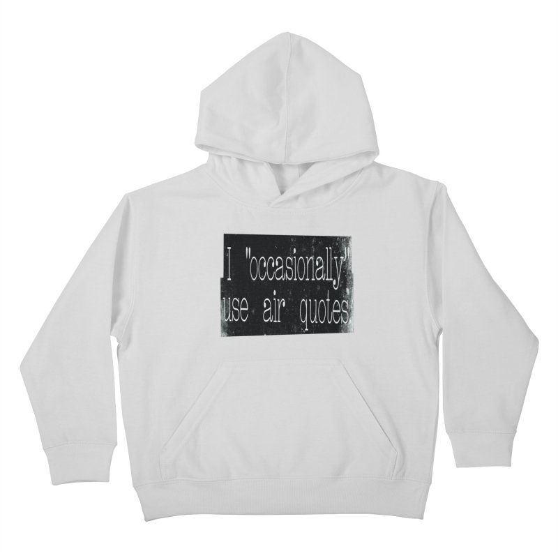 """I """"Occasionally"""" Use Air Quotes Kids Pullover Hoody by Slogantees"""