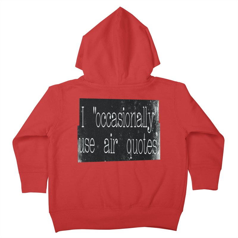 """I """"Occasionally"""" Use Air Quotes Kids Toddler Zip-Up Hoody by Slogantees"""