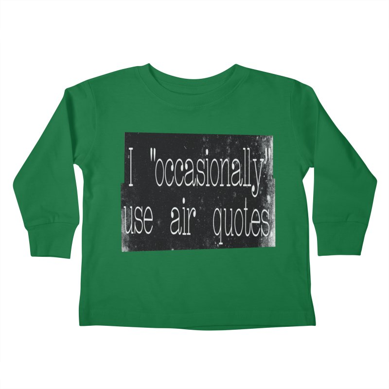 "I ""Occasionally"" Use Air Quotes Kids Toddler Longsleeve T-Shirt by Slogantees"