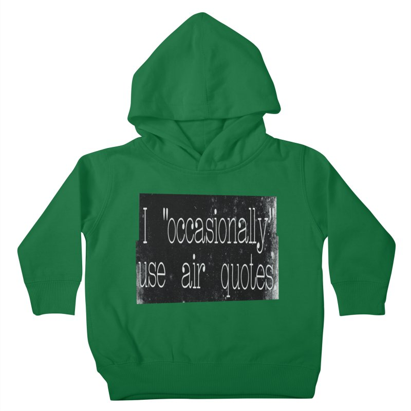 """I """"Occasionally"""" Use Air Quotes Kids Toddler Pullover Hoody by Slogantees"""