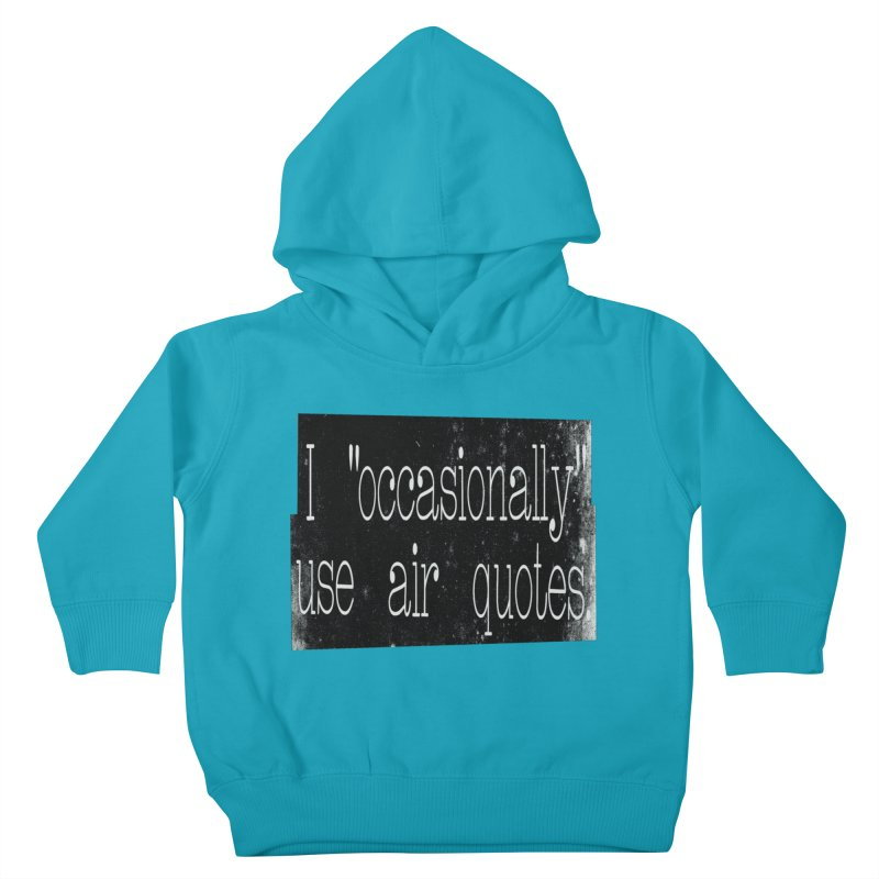 "I ""Occasionally"" Use Air Quotes Kids Toddler Pullover Hoody by Slogantees"