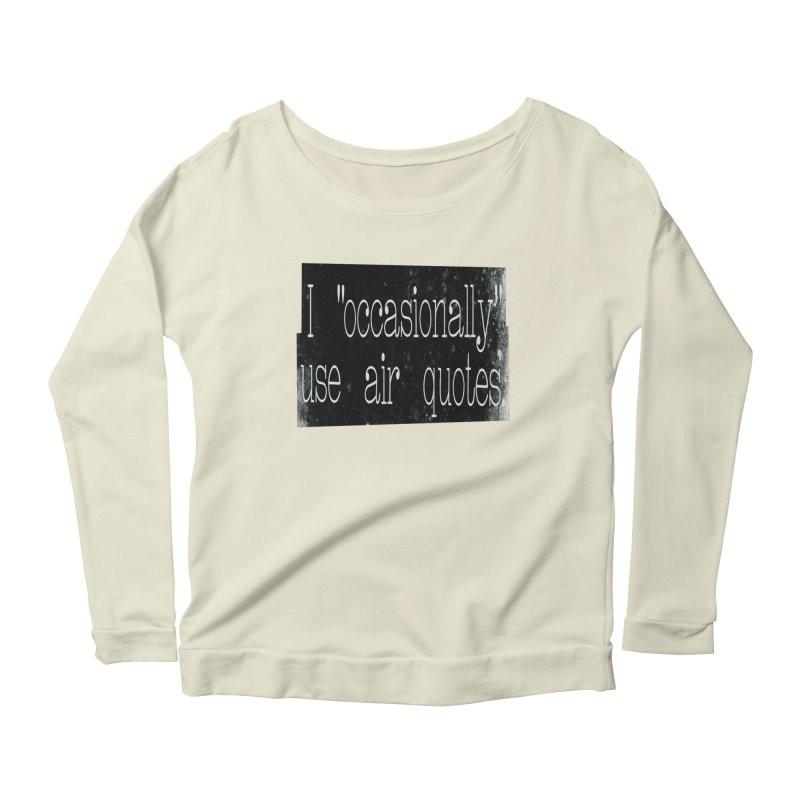 """I """"Occasionally"""" Use Air Quotes Women's Longsleeve Scoopneck  by Slogantees"""