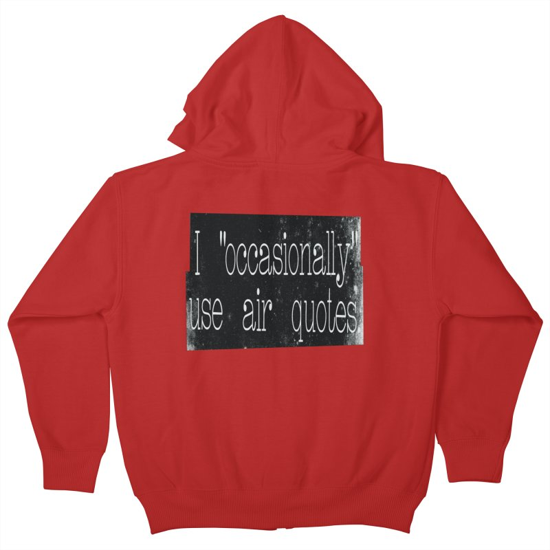 """I """"Occasionally"""" Use Air Quotes Kids Zip-Up Hoody by Slogantees"""