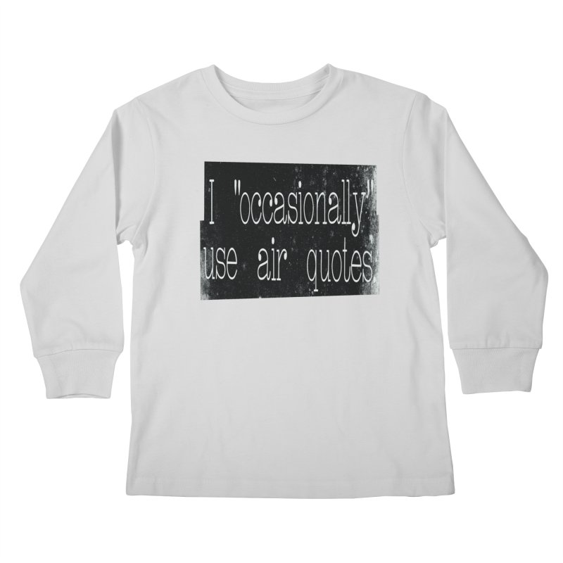 """I """"Occasionally"""" Use Air Quotes Kids Longsleeve T-Shirt by Slogantees"""