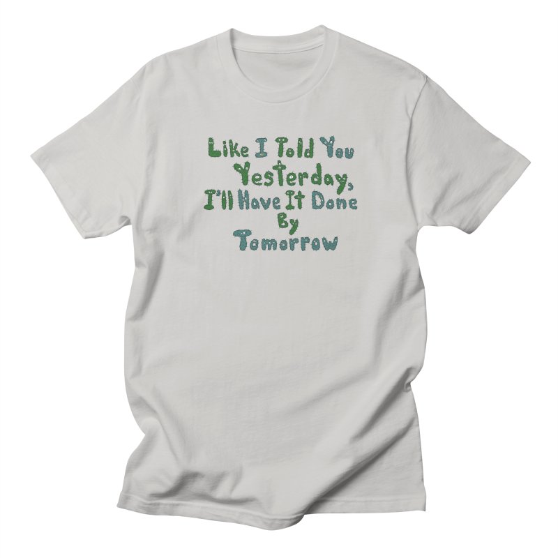 I'll Have it Done Tomorrow Men's T-shirt by Slogantees