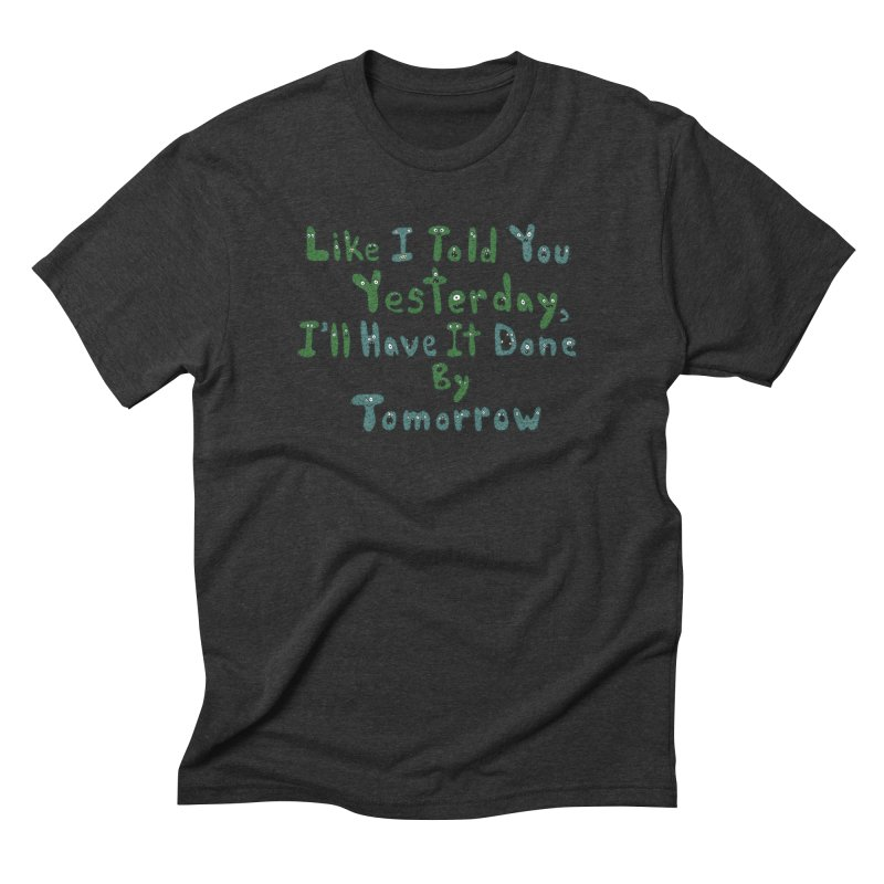 I'll Have it Done Tomorrow Men's Triblend T-shirt by Slogantees