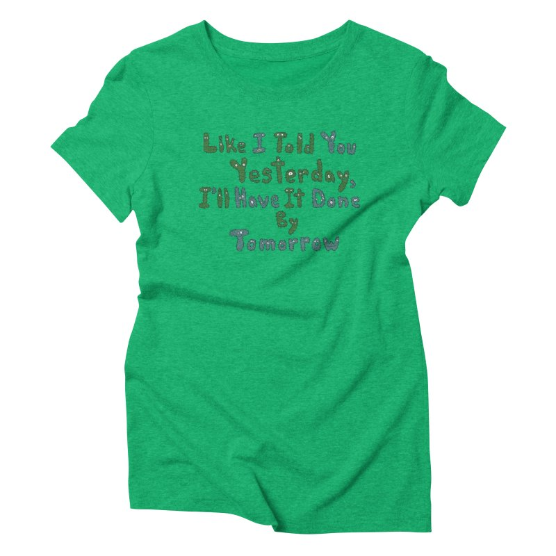 I'll Have it Done Tomorrow Women's Triblend T-shirt by Slogantees