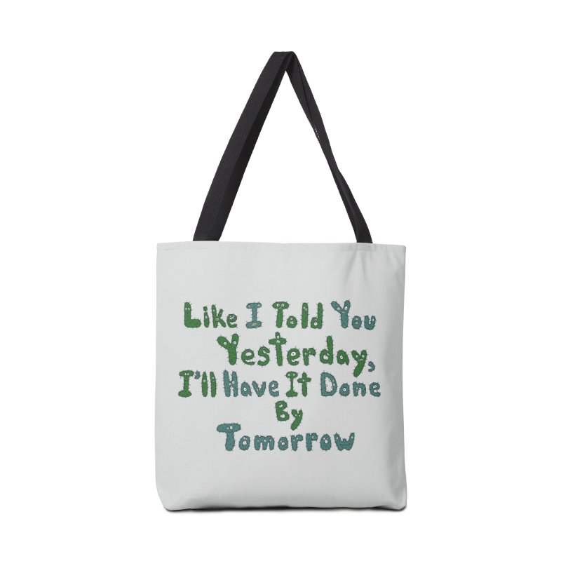 I'll Have it Done Tomorrow Accessories Bag by Slogantees