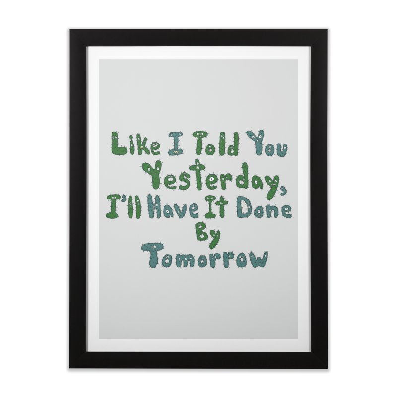 I'll Have it Done Tomorrow   by Slogantees