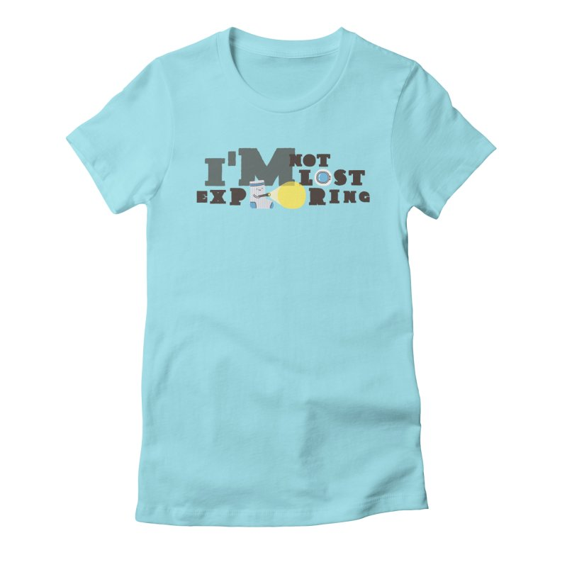 I'm Not Lost I'm Exploring Women's Fitted T-Shirt by Slogantees