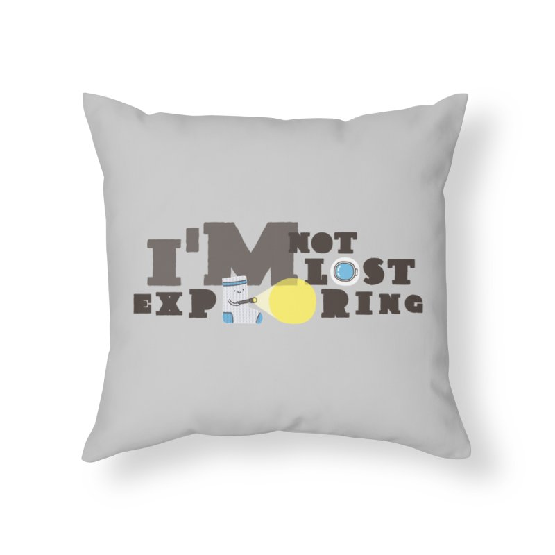 I'm Not Lost I'm Exploring Home Throw Pillow by Slogantees