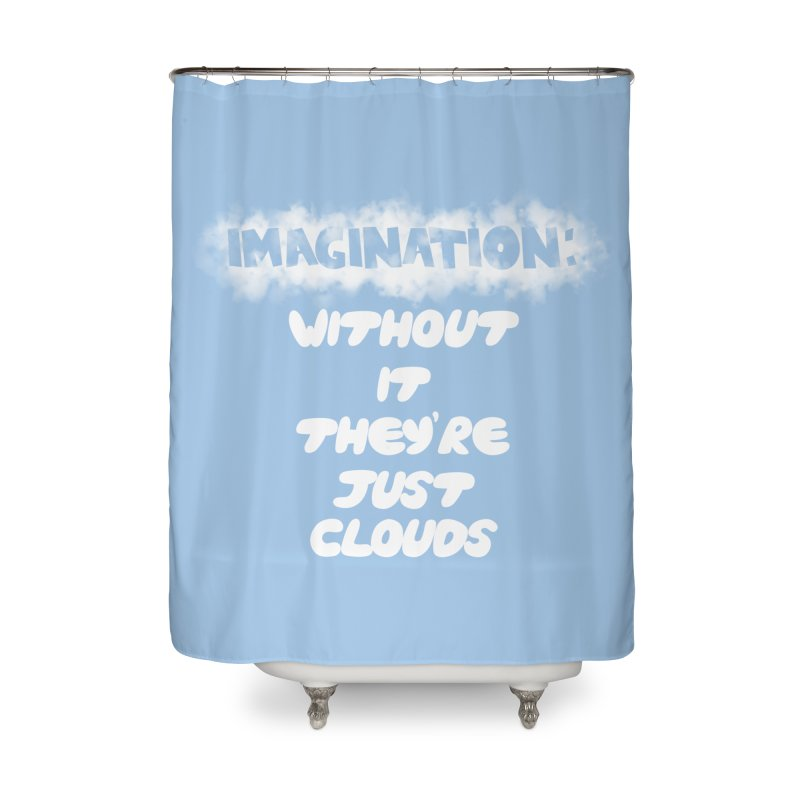 Imagination Home Shower Curtain by Slogantees